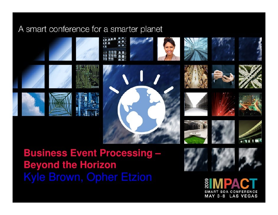 Business Event Processing – Beyond the Horizon Kyle Brown, Opher Etzion