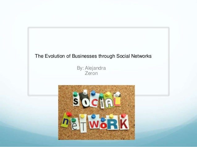 By: Alejandra Zeron The Evolution of Businesses through Social Networks