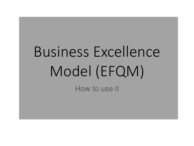 Business Excellence Model (EFQM) How to use it