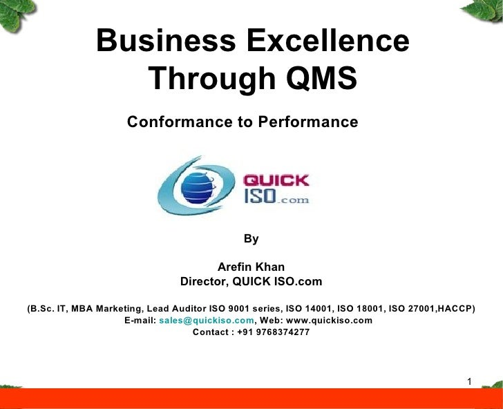 Business Excellence Through QMS Conformance to Performance By Arefin Khan Director, QUICK ISO.com (B.Sc. IT, MBA Marketing...