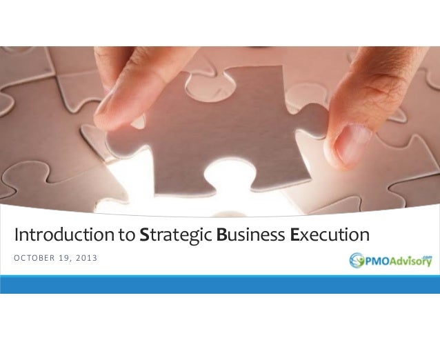 Introduction to Strategic Business Execution O C TO B E R  1 9 ,  2 0 1 3
