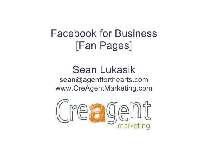 Facebook for Business [Fan Pages] Sean Lukasik [email_address] www.CreAgentMarketing.com
