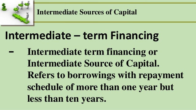 medium term sources of finance Medium-term finance sources medium-term financing is used to fund a special business project or expansion that will  types of sources of finance.