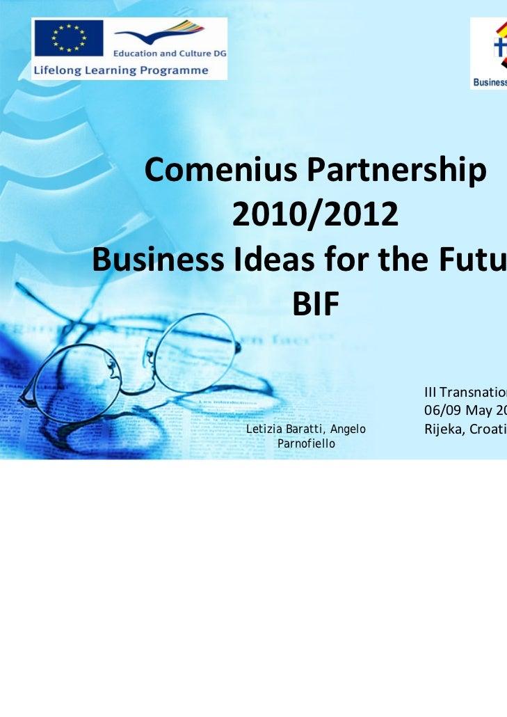 Comenius Partnership         2010/2012BusinessIdeas for theFuture             BIF                                    II...