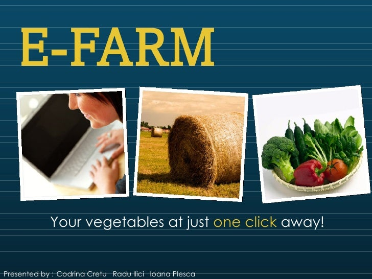 Your vegetables at just one click away!Presented by : Codrina Cretu Radu Ilici Ioana Plesca