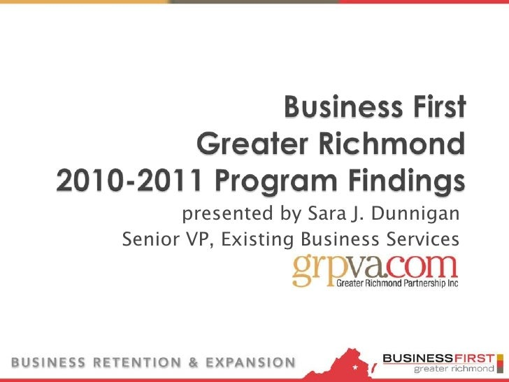 Business First Greater Richmond2010-2011 Program Findings<br />presented by Sara J. Dunnigan<br />Senior VP, Existing Busi...