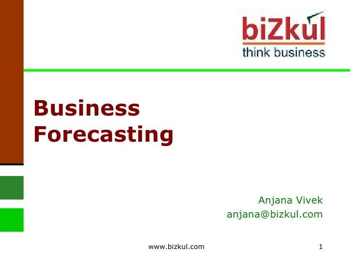 Business Forecasting Anjana Vivek [email_address] www.bizkul.com