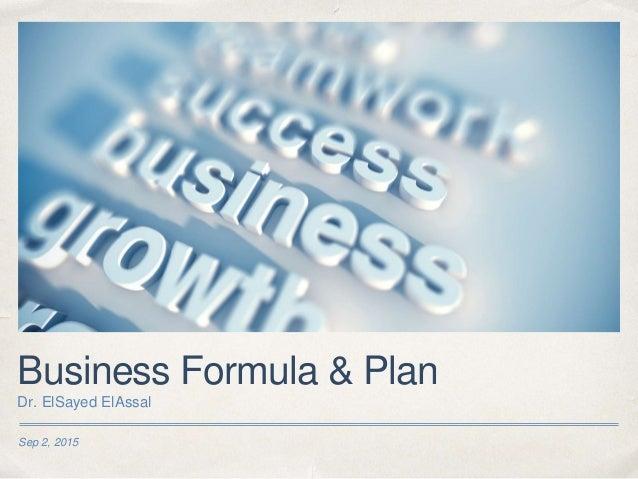 Sep 2, 2015 Business Formula & Plan Dr. ElSayed ElAssal