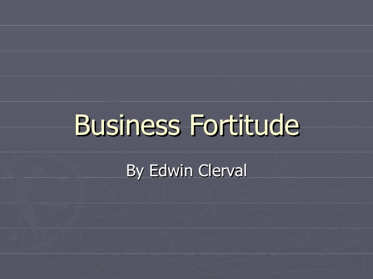 Business Fortitude By Edwin Clerval