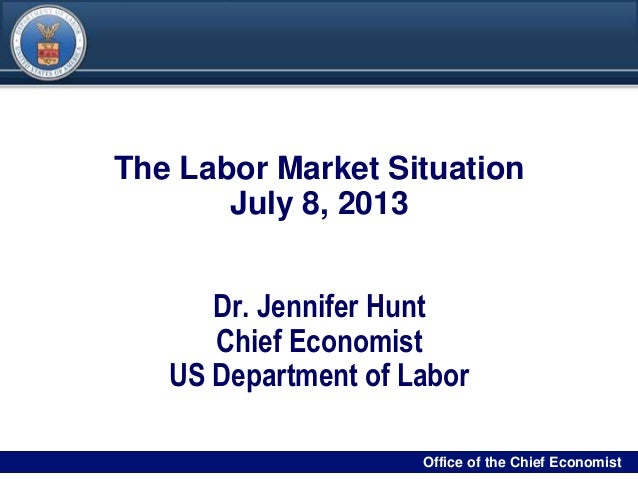 DRAFT 00Filename/RPS Number Office of the Chief Economist0 The Labor Market Situation July 8, 2013 Dr. Jennifer Hunt Chief...