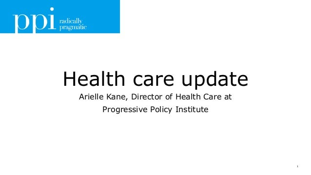 1 Health care update Arielle Kane, Director of Health Care at Progressive Policy Institute