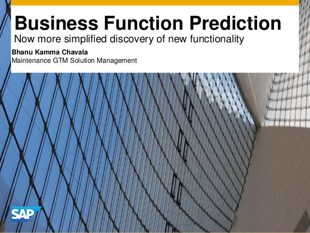 Business Function PredictionNow more simplified discovery of new functionalityBhanu Kamma ChavalaMaintenance GTM Solution ...