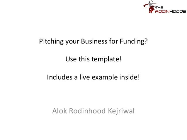 Pitching your Business for Funding? Use this template! Includes a live example inside! Alok Rodinhood Kejriwal