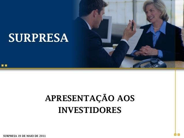 SURPRESA  APRESENTAÇÃO AOS  INVESTIDORES  SURPRESA 19 DE MAIO DE 2011