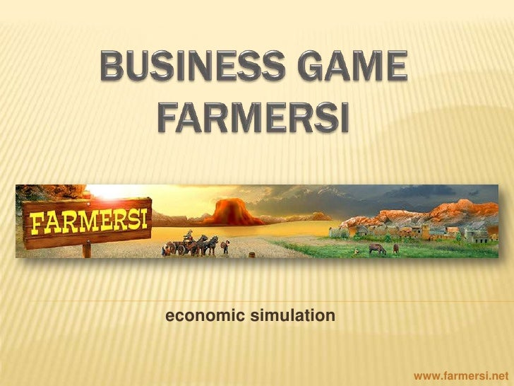 BUSINESS GAMEFARMERSIwww.farmersi.net<br />economicsimulation<br />www.farmersi.net<br />