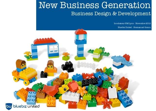 New Business Generation      Business Design & Development                     Incubateur EM Lyon - Novembre 2012         ...
