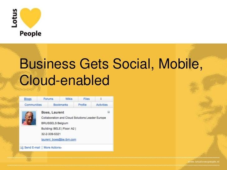 Business Gets Social, Mobile,Cloud-enabled                          www.lotuslovespeople.nl