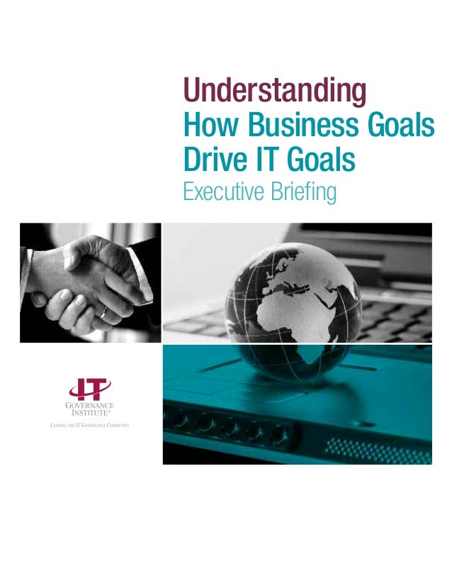 Understanding How Business Goals Drive IT Goals Executive Briefing