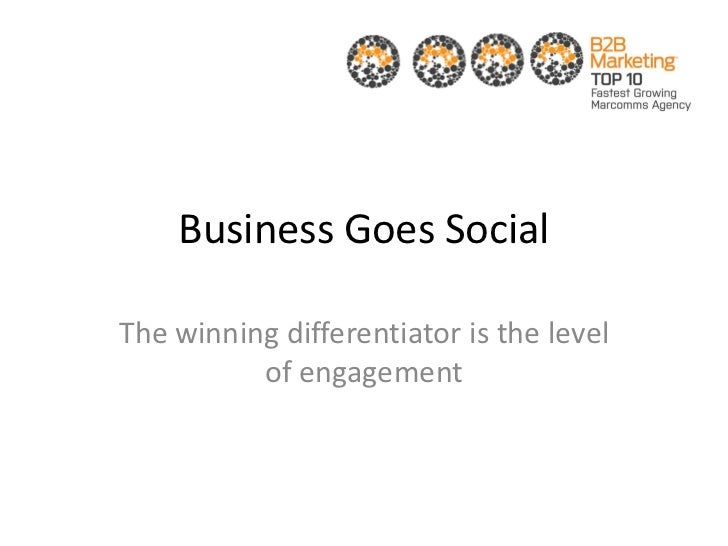 Business Goes SocialThe winning differentiator is the level          of engagement
