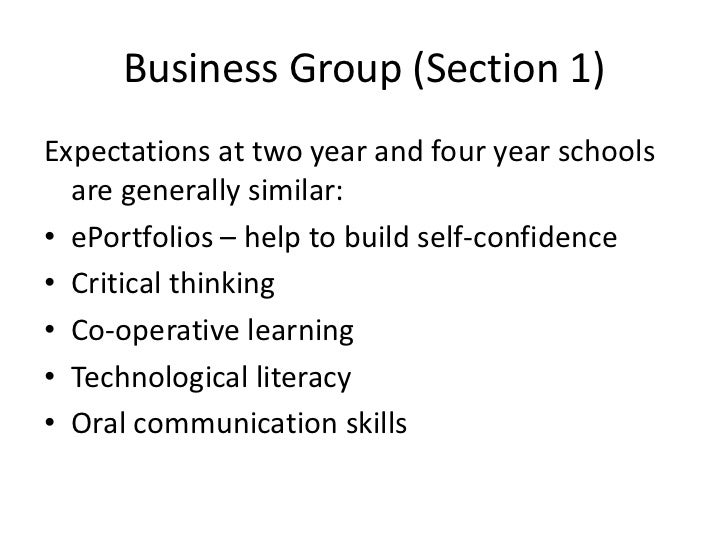 Business Group (Section 1)Expectations at two year and four year schools  are generally similar:• ePortfolios – help to bu...