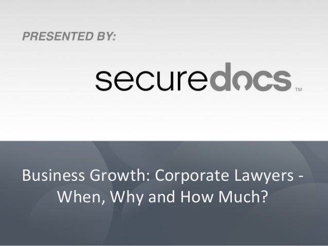 Business	   Growth:	   Corporate	   Lawyers	   -­‐	    When,	   Why	   and	   How	   Much?