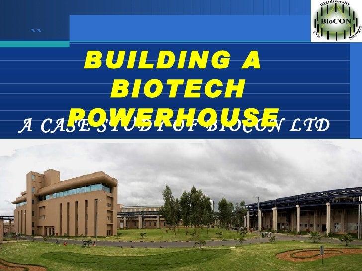 `` A CASE STUDY OF BIOCON LTD  BUILDING A  BIOTECH POWERHOUSE
