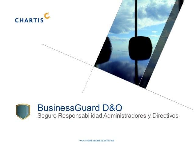 www.chartisinsurance.es/finlines BusinessGuard D&O Seguro Responsabilidad Administradores y Directivos