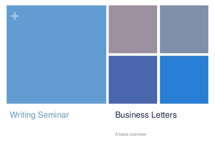 Business Letters<br />A basis overview<br />Writing Seminar<br />