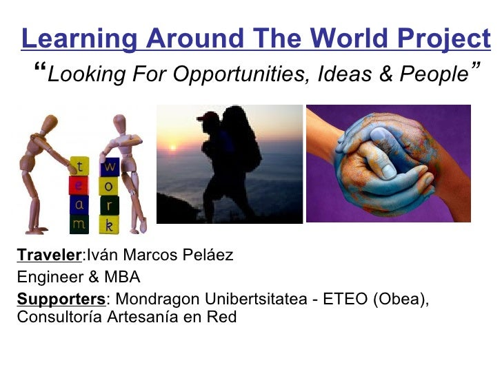 """Learning Around The World Project """" Looking For Opportunities, Ideas & People """" Traveler :Iván Marcos Peláez Engineer & MB..."""