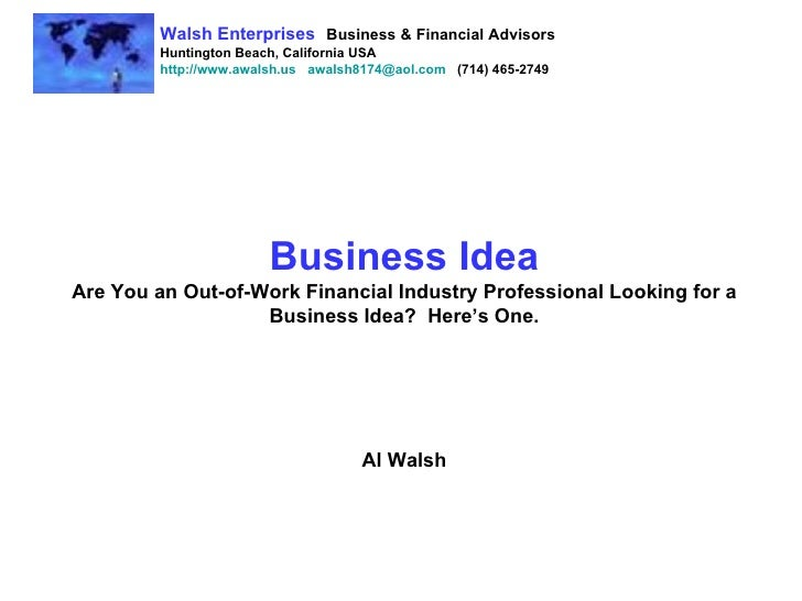 Business Idea Are You an Out-of-Work Financial Industry Professional Looking for a Business Idea?  Here's One. Al Walsh Wa...