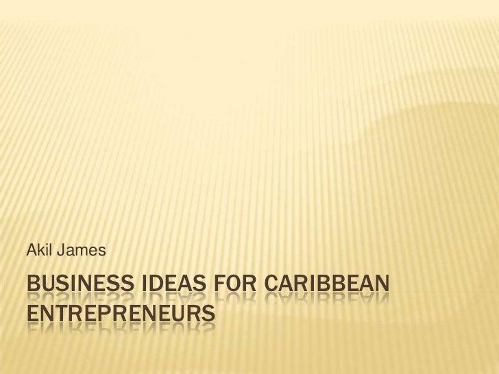 Business Ideas For Caribbean Entrepreneurs Akil Jamesbusiness Ideas For Caribbeanentrepreneurs