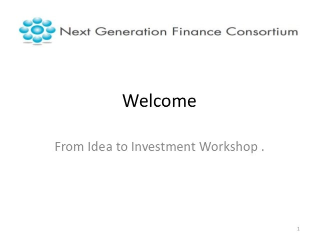 WelcomeFrom Idea to Investment Workshop .                                     1