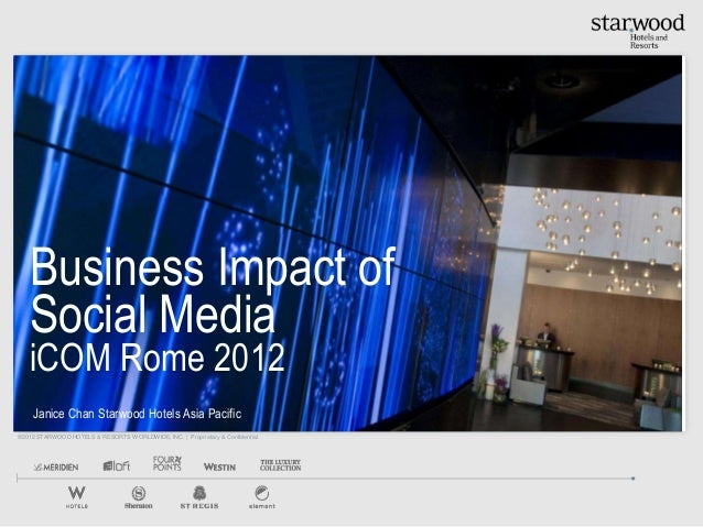 Business Impact of   Social Media   iCOM Rome 2012    Janice Chan Starwood Hotels Asia Pacific©2012 STARWOOD HOTELS & RESO...