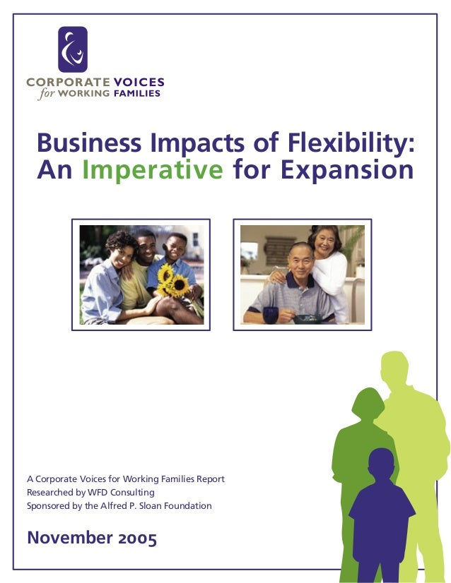 Business Impacts of Flexibility: An Imperative for Expansion A Corporate Voices for Working Families Report Researched by ...