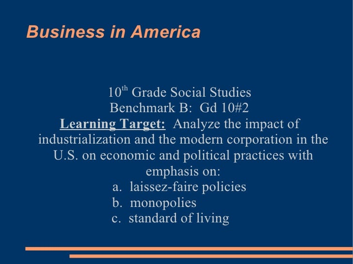 Business in America 10 th  Grade Social Studies Benchmark B:  Gd 10#2 Learning Target:   Analyze the impact of industriali...