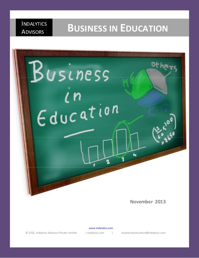Business in Education  INDALYTICS ADVISORS  November 2013  BUSINESS IN EDUCATION  November 2013  www.indalytics.com © 2012...