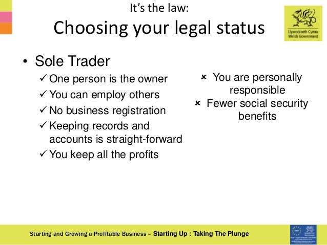 It's the law: Choosing your legal status Starting and Growing a Profitable Business – Starting Up : Taking The Plunge • So...