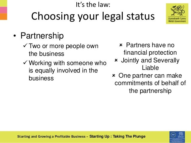 It's the law: Choosing your legal status Starting and Growing a Profitable Business – Starting Up : Taking The Plunge • Pa...