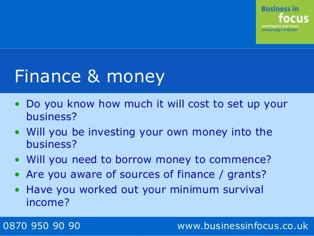 0870 950 90 90 www.businessinfocus.co.uk Finance & money • Do you know how much it will cost to set up your business? • Wi...