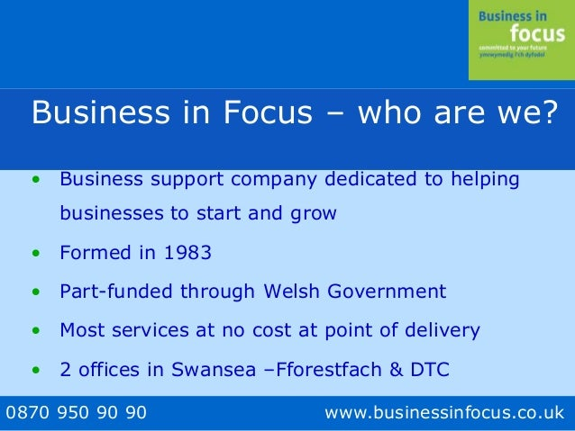 0870 950 90 90 www.businessinfocus.co.uk Business in Focus – who are we? • Business support company dedicated to helping b...