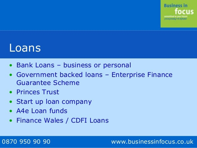 0870 950 90 90 www.businessinfocus.co.uk Loans • Bank Loans – business or personal • Government backed loans – Enterprise ...
