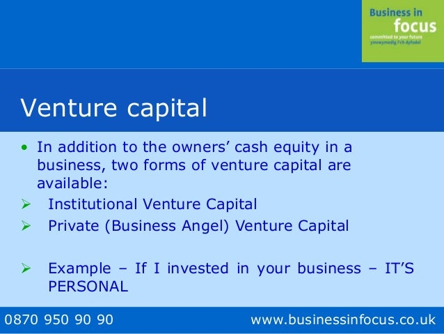 0870 950 90 90 www.businessinfocus.co.uk Venture capital • In addition to the owners' cash equity in a business, two forms...