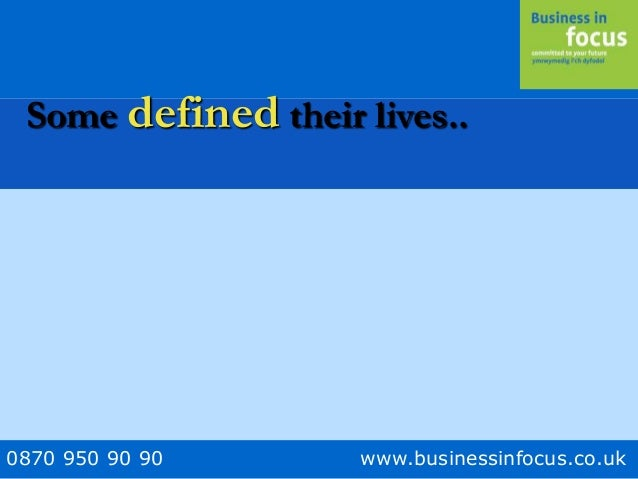 0870 950 90 90 www.businessinfocus.co.uk Some defined their lives..