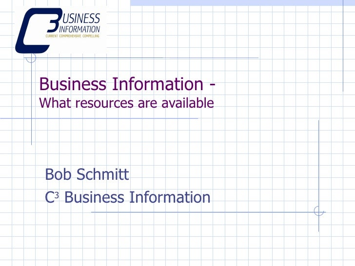 Business Information - What resources are available Bob Schmitt C 3  Business Information