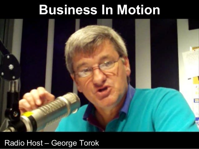 Business In Motion  Radio Host – George Torok