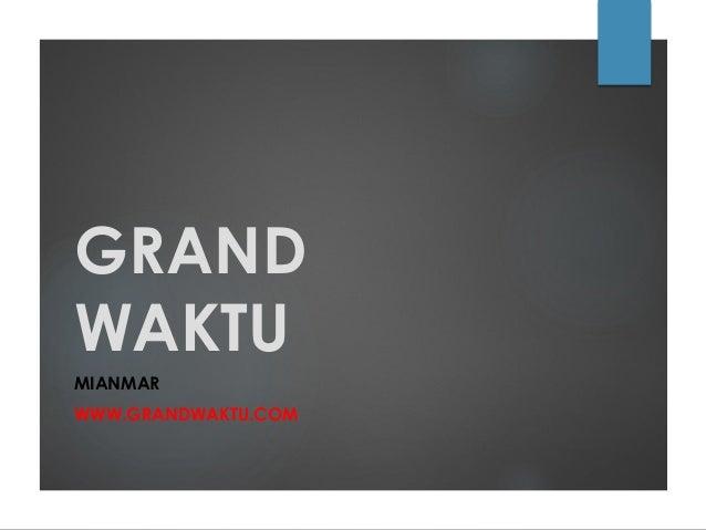 GRANDWAKTUMIANMARWWW.GRANDWAKTU.COM