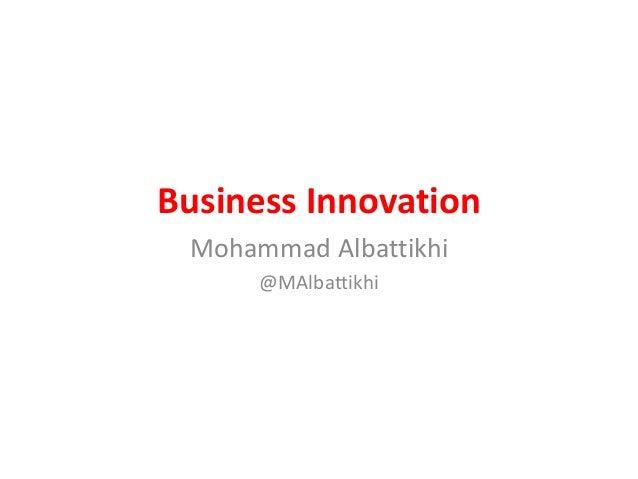 Business Innovation Mohammad Albattikhi @MAlbattikhi