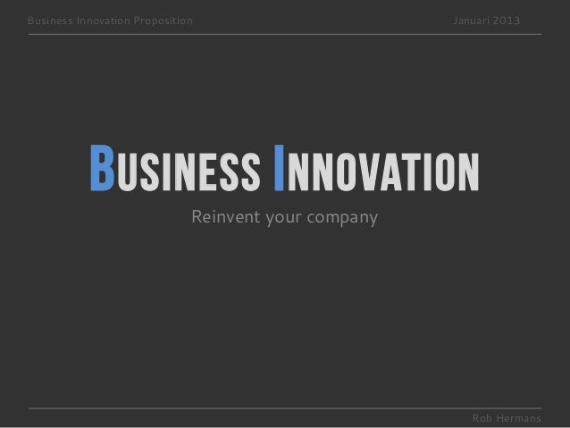 Business Innovation Proposition                       Januari 2013           B usiness I nnovation                        ...