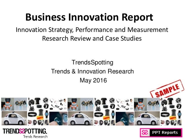 © Copyright TrendsSpotting, all rights reserved Business Innovation Report Innovation Strategy, Performance and Measuremen...