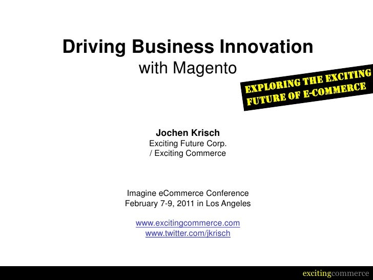 Driving Business Innovation         with Magento              Jochen Krisch            Exciting Future Corp.            / ...